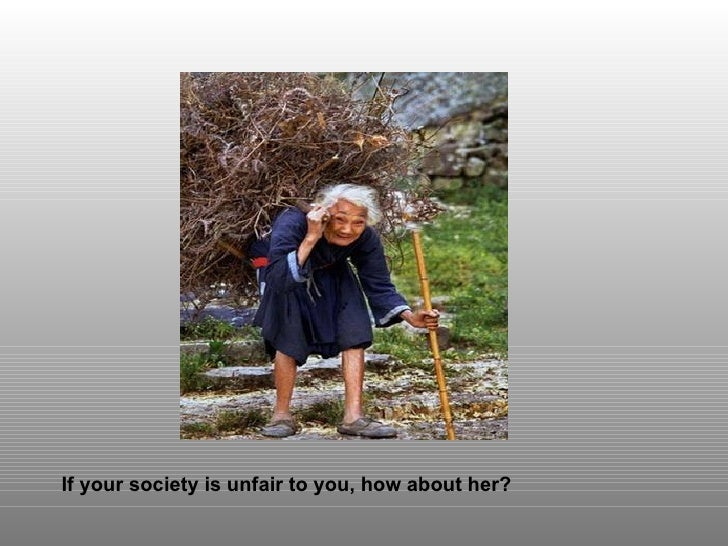 If your society is unfair to you, how about her?