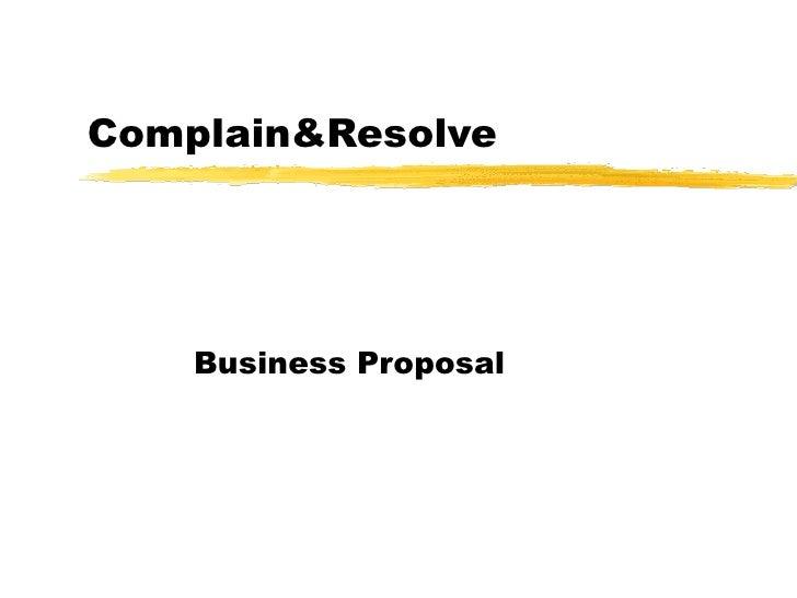 Complain&Resolve    Business Proposal