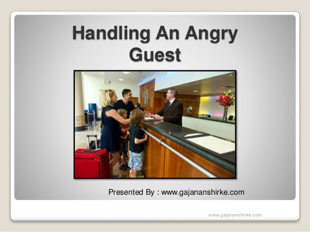 Handling An Angry Guest Presented By : www.gajananshirke.com www.gajananshirke.com