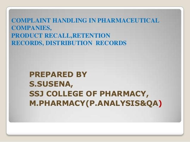 COMPLAINT HANDLING IN PHARMACEUTICALCOMPANIES,PRODUCT RECALL,RETENTIONRECORDS, DISTRIBUTION RECORDSPREPARED BYS.SUSENA,SSJ...
