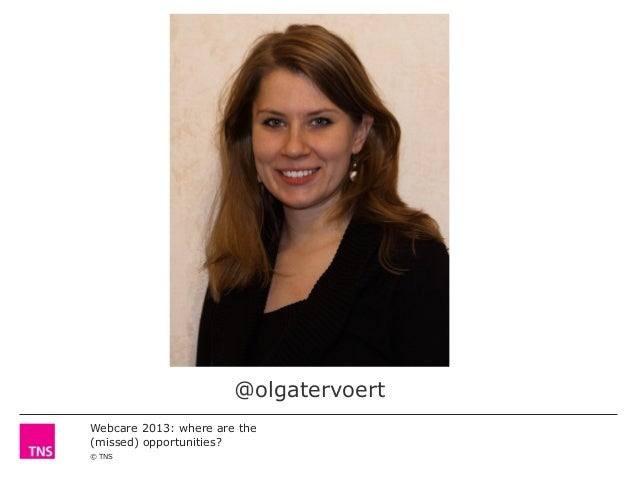 @olgatervoert Webcare 2013: where are the (missed) opportunities? © TNS
