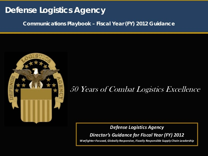 Defense Logistics Agency    Communications Playbook – Fiscal Year (FY) 2012 Guidance                     50 Years of Comba...