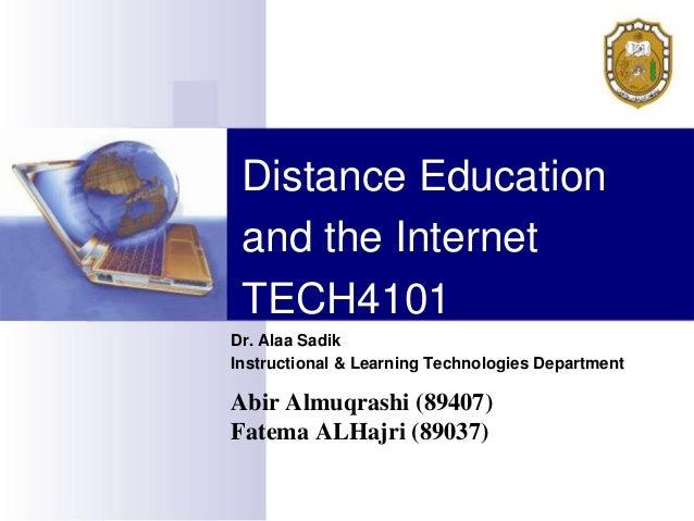 Distance Education and the Internet TECH4101Dr. Alaa SadikInstructional & Learning Technologies DepartmentAbir Almuqrashi ...
