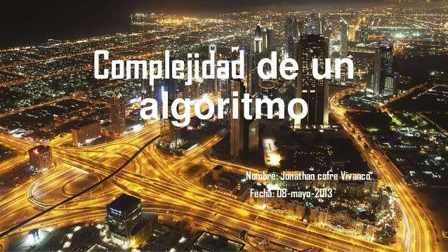 Complejidad de unalgoritmoNombre: Jonathan cofre VivancoFecha: 08-mayo-2013