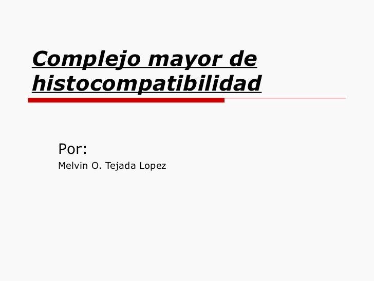 Complejo mayor de histocompatibilidad     Por:   Melvin O. Tejada Lopez