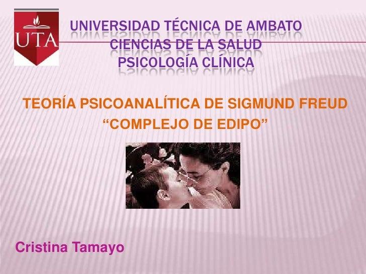 """Universidad técnica de ambatociencias de la saludpsicología clínica<br />TEORÍA PSICOANALÍTICA DE SIGMUND FREUD<br />""""COMP..."""