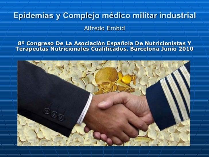 Epidemias y Complejo médico militar industrial Alfredo Embid 8º Congreso De La Asociación Española De Nutricionistas Y Ter...
