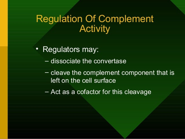 Regulation Of Complement Activity • Regulators may: – dissociate the convertase – cleave the complement component that is ...