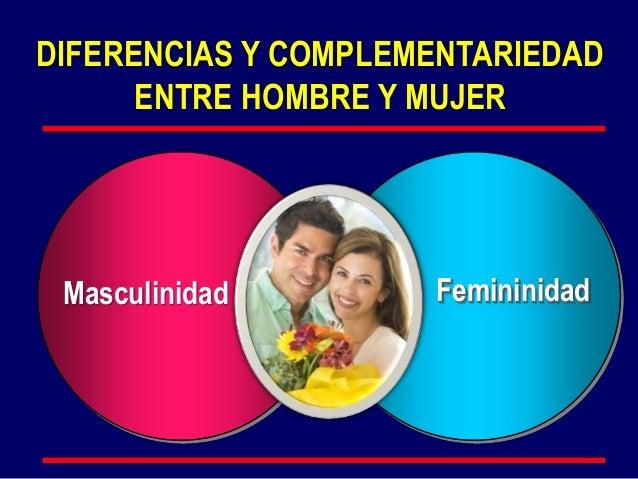 Femininidad DIFERENCIAS Y COMPLEMENTARIEDAD ENTRE HOMBRE Y MUJER Masculinidad