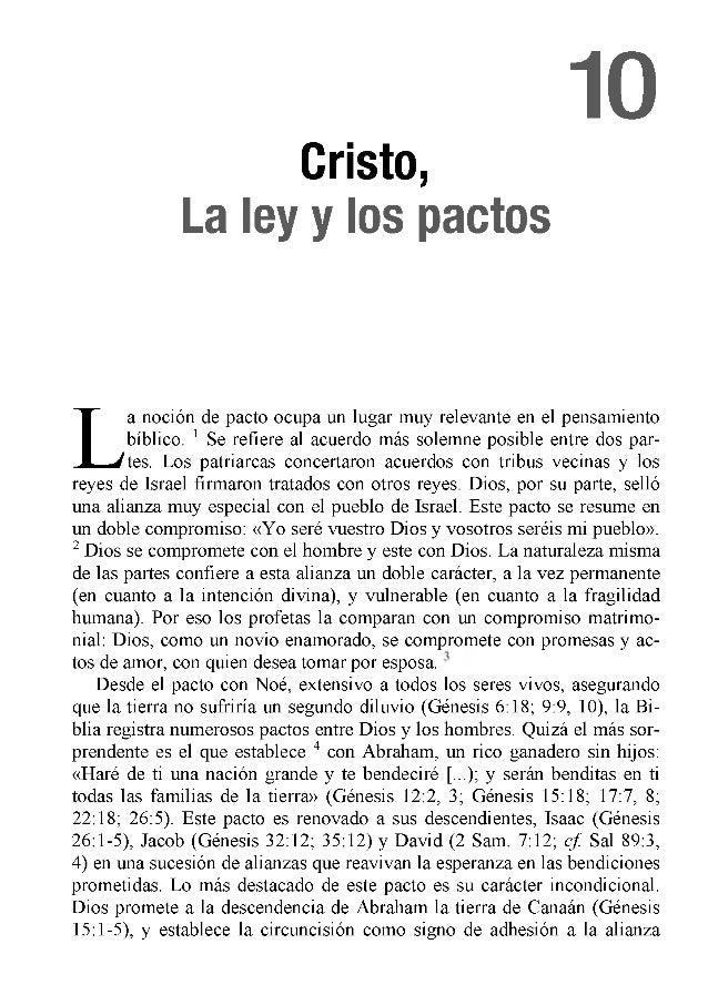 10 Cristo, La ley y los pactos L a noción de pacto ocupa un lugar muy relevante en el pensamiento bíblico. 1 Se refiere al...