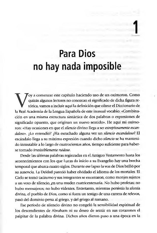 1 Para Dios no hay nada imposible V oy a comenzar este capítulo haciendo uso de un oxímoron. Como quizás algunos lectores ...