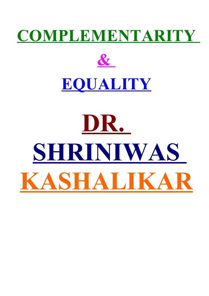 COMPLEMENTARITY       &    EQUALITY      DR.  SHRINIWAS KASHALIKAR