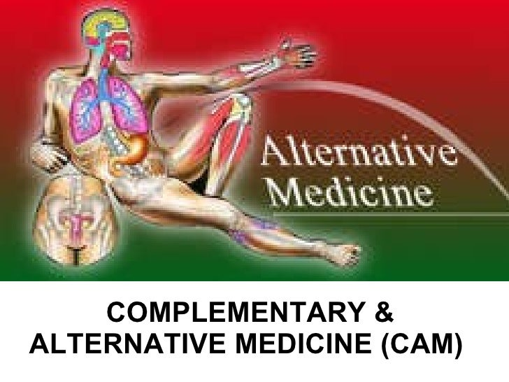 COMPLEMENTARY & ALTERNATIVE MEDICINE (CAM)