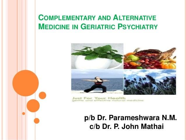 COMPLEMENTARY AND ALTERNATIVE MEDICINE IN GERIATRIC PSYCHIATRY p/b Dr. Parameshwara N.M. c/b Dr. P. John Mathai