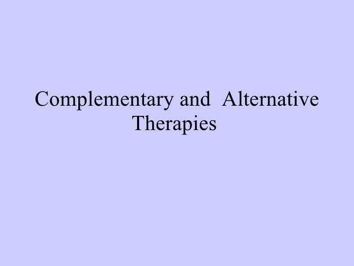 examine why complimentary and alternative therapies Like it or not, our patients are using complementary and alternative medicine ( cam) studies show that cam is the fastest growing area in health care today in 1997, an estimated 42 percent of the us population used some form of alternative therapy1 the numbers are even higher in family practice settings: one study.