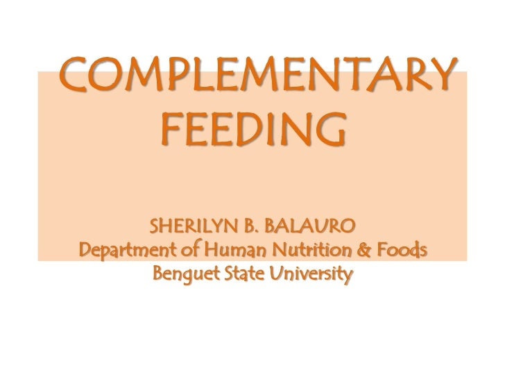 COMPLEMENTARY   FEEDING       SHERILYN B. BALAURODepartment of Human Nutrition & Foods       Benguet State University