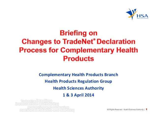 1All Rights Reserved Health Sciences Authority | Complementary Health Products Branch Health Products Regulation Group Hea...