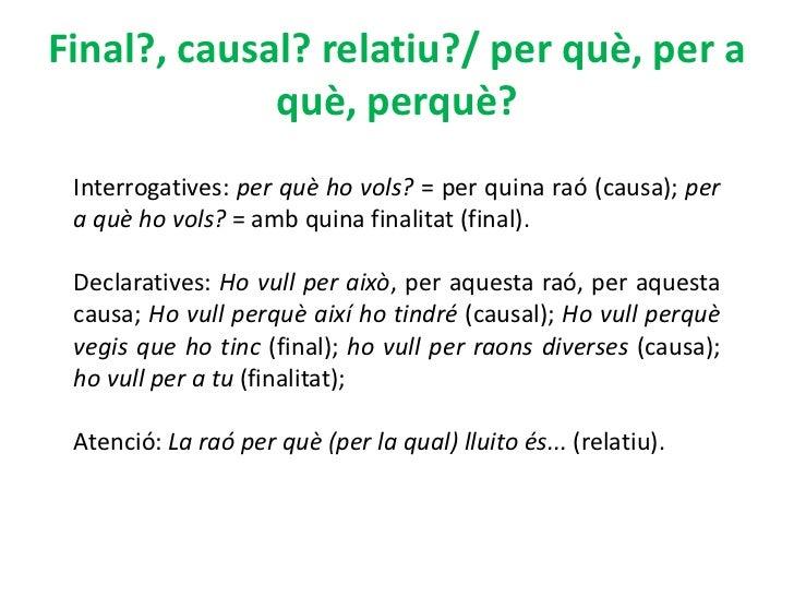 Final?, causal? relatiu?/ per què, per a             què, perquè? Interrogatives: per què ho vols? = per quina raó (causa)...