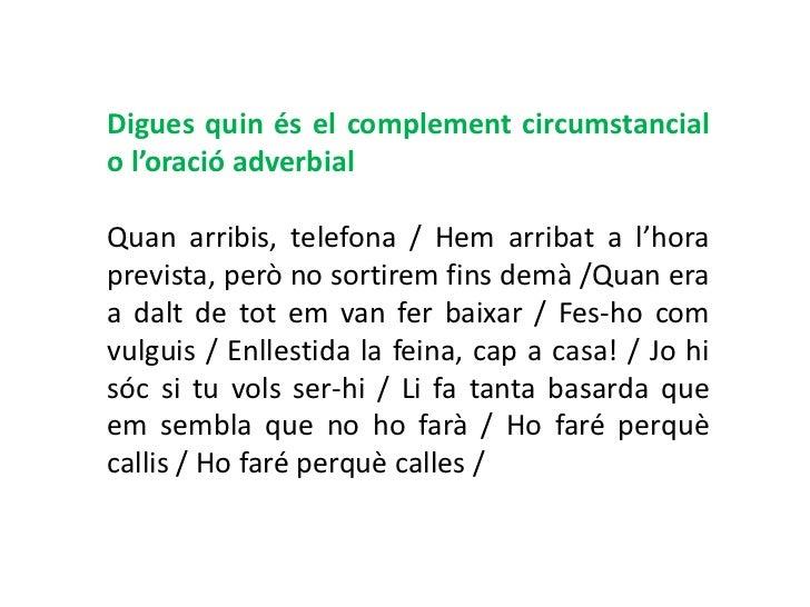 Digues quin és el complement circumstancialo l'oració adverbialQuan arribis, telefona / Hem arribat a l'horaprevista, però...