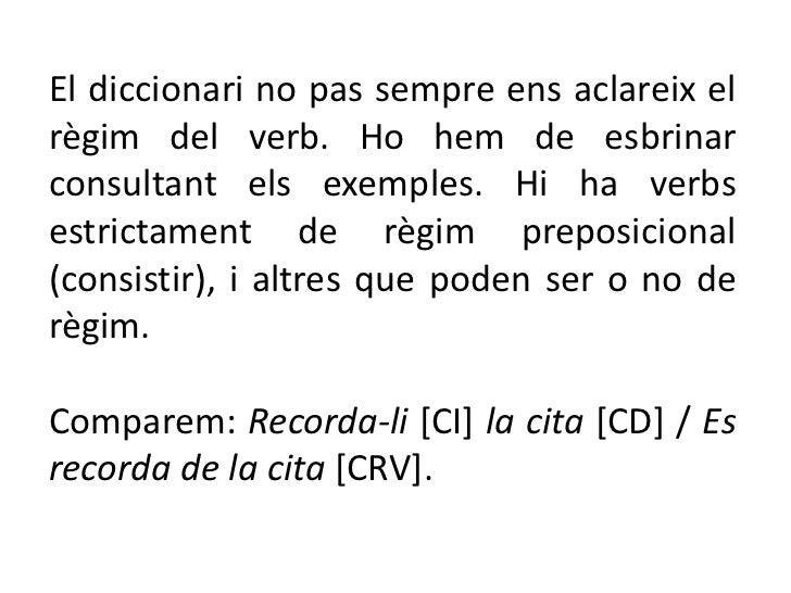El diccionari no pas sempre ens aclareix elrègim del verb. Ho hem de esbrinarconsultant els exemples. Hi ha verbsestrictam...