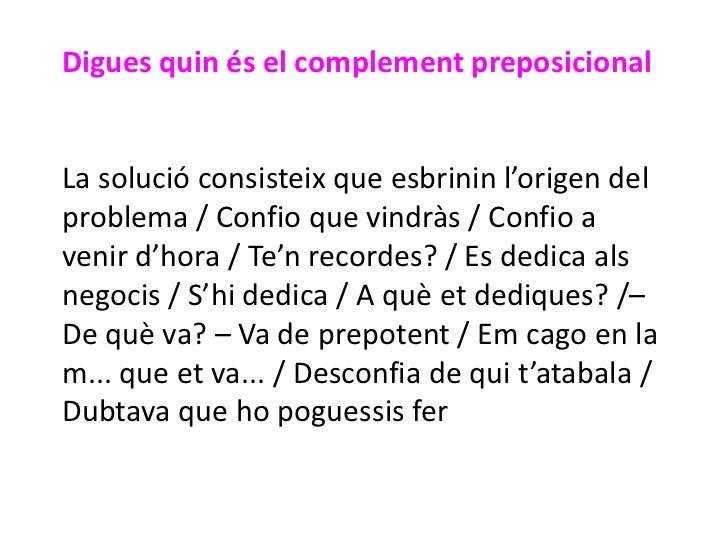 Digues quin és el complement preposicionalLa solució consisteix que esbrinin l'origen delproblema / Confio que vindràs / C...