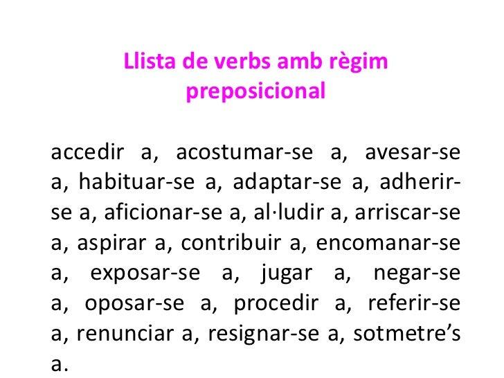 Llista de verbs amb règim              preposicionalaccedir a, acostumar-se a, avesar-sea, habituar-se a, adaptar-se a, ad...