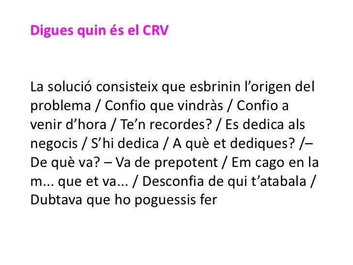 Digues quin és el CRVLa solució consisteix que esbrinin l'origen delproblema / Confio que vindràs / Confio avenir d'hora /...