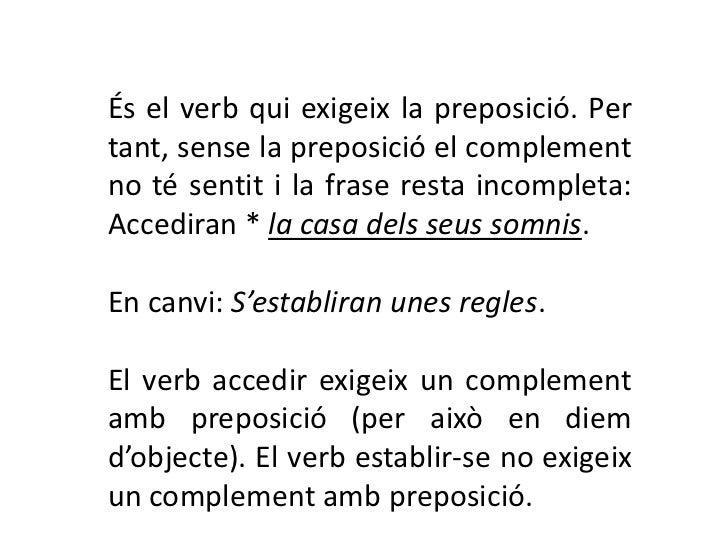 És el verb qui exigeix la preposició. Pertant, sense la preposició el complementno té sentit i la frase resta incompleta:A...