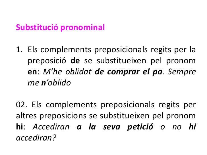 Substitució pronominal1. Els complements preposicionals regits per la   preposició de se substitueixen pel pronom   en: M'...