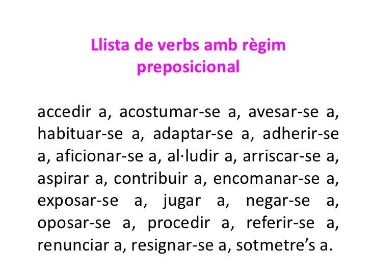 Llista de verbs amb règim              preposicionalaccedir a, acostumar-se a, avesar-se a,habituar-se a, adaptar-se a, ad...