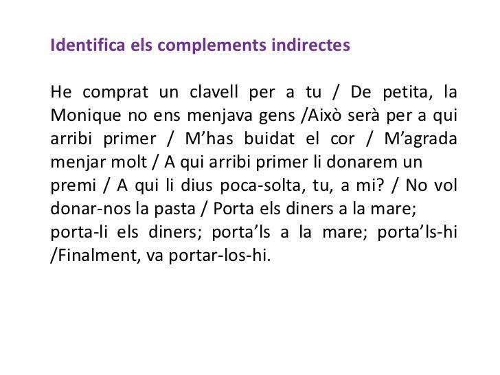 Identifica els complements indirectesHe comprat un clavell per a tu / De petita, laMonique no ens menjava gens /Això serà ...