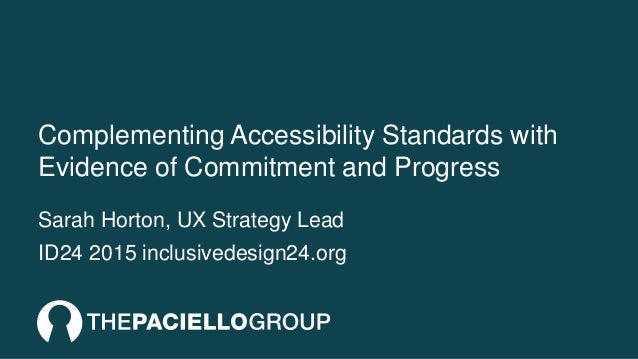 Complementing Accessibility Standards with Evidence of Commitment and Progress Sarah Horton, UX Strategy Lead ID24 2015 in...