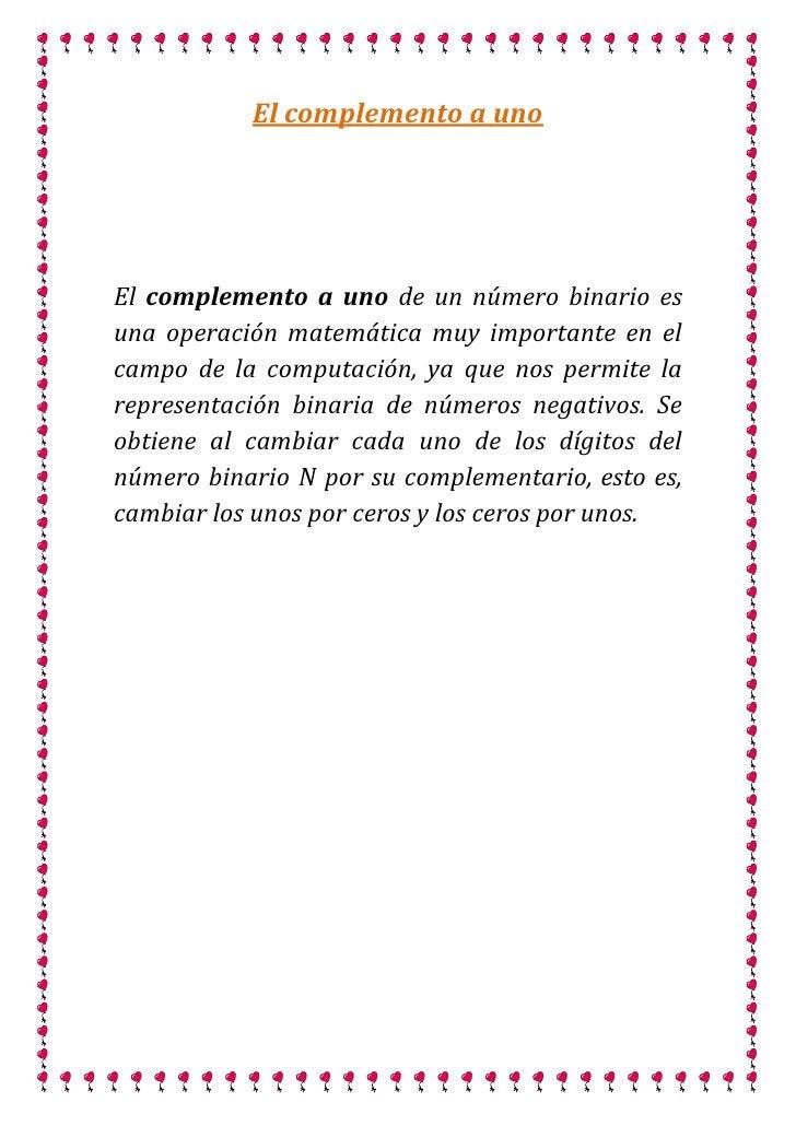El complemento a uno     El complemento a uno de un número binario es una operación matemática muy importante en el campo ...
