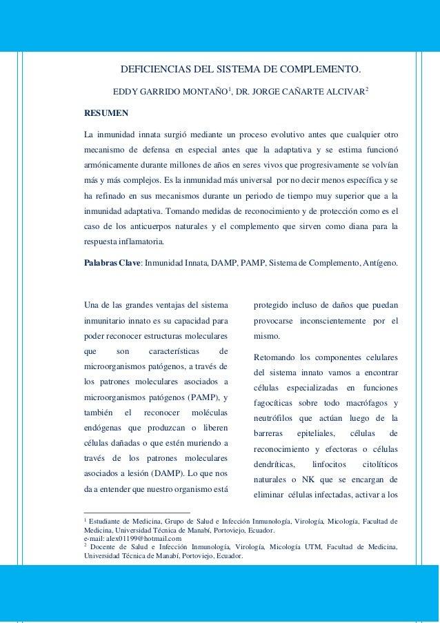 DEFICIENCIAS DEL SISTEMA DE COMPLEMENTO. EDDY GARRIDO MONTAÑO1 , DR. JORGE CAÑARTE ALCIVAR2 RESUMEN La inmunidad innata su...