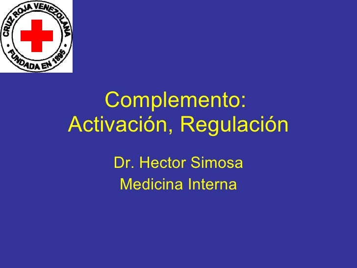 Complemento:  Activación, Regulación Dr. Hector Simosa Medicina Interna