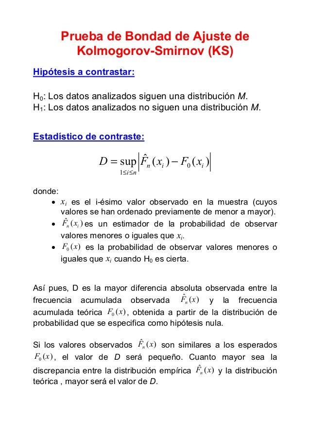 Prueba de Bondad de Ajuste de Kolmogorov-Smirnov (KS) Hipótesis a contrastar: H0: Los datos analizados siguen una distribu...
