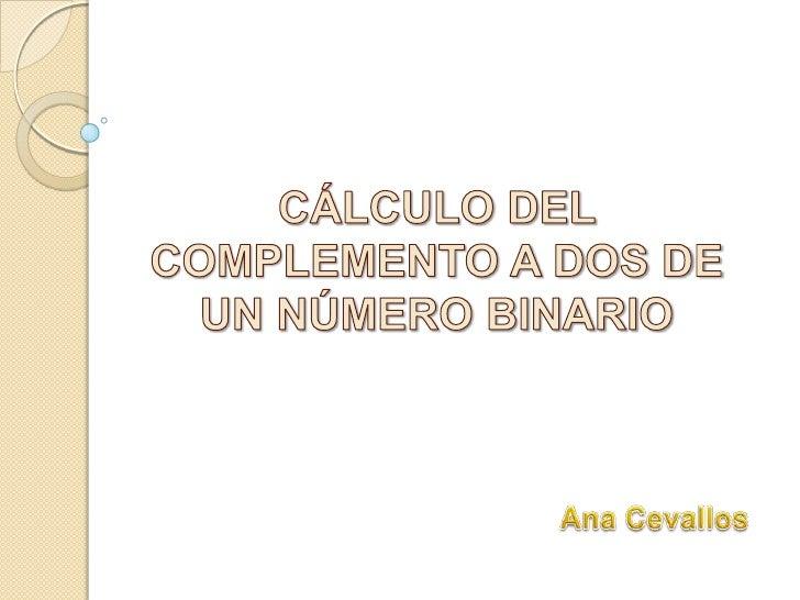 El complemento a dos de un número se calcula cambiando los 1 por 0 o 0 por 1 y sumando 1 al resultado.  Ejemplo: Calcular ...