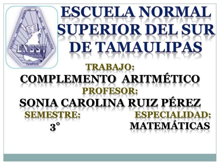TRABAJO:COMPLEMENTO ARITMÉTICO            PROFESOR:SONIA CAROLINA RUIZ PÉREZSEMESTRE:              ESPECIALIDAD:    3°    ...
