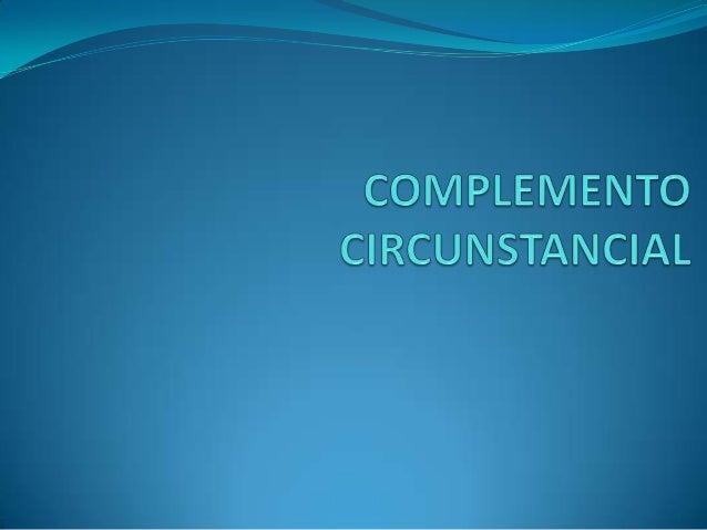 Modifica al verbo, por tanto, lo encontramos en elpredicado.Añade al verbo los requisitos o circunstancias en las quese ...