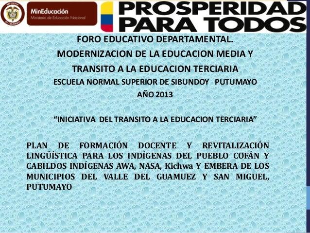 FORO EDUCATIVO DEPARTAMENTAL. MODERNIZACION DE LA EDUCACION MEDIA Y TRANSITO A LA EDUCACION TERCIARIA ESCUELA NORMAL SUPER...