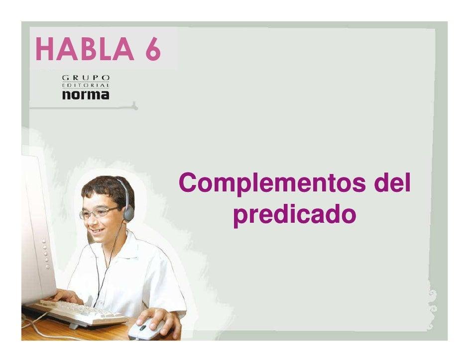 HABLA 6          Complementos del             predicado