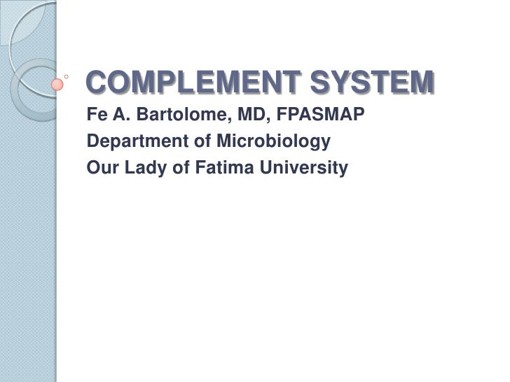 COMPLEMENT SYSTEM<br />Fe A. Bartolome, MD, FPASMAP<br />Department of Microbiology<br />Our Lady of Fatima University<br />