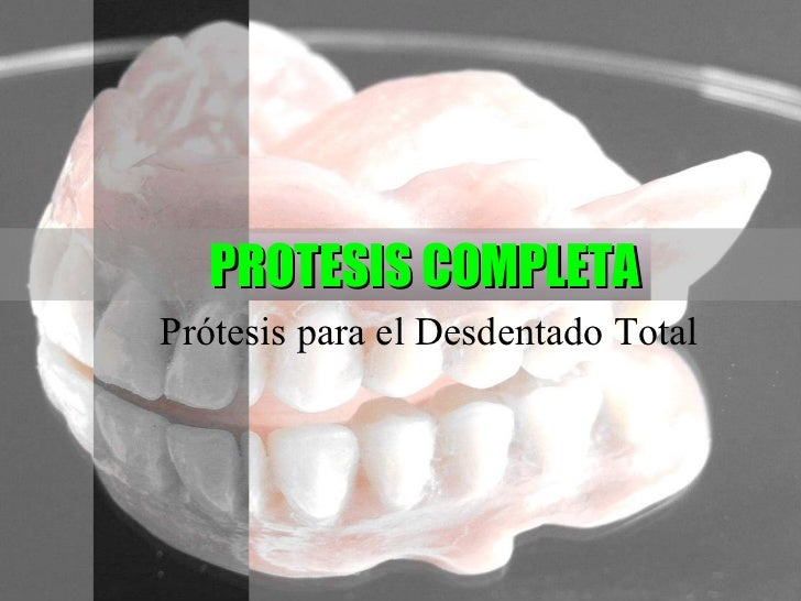 PROTESIS COMPLETA Prótesis para el Desdentado Total
