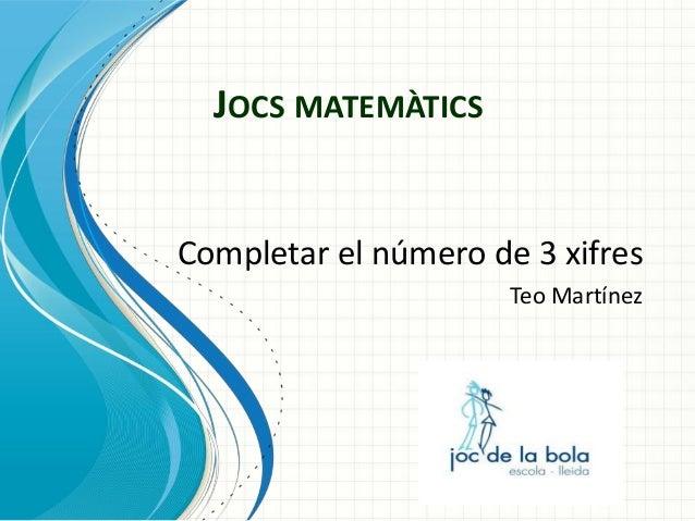 JOCS MATEMÀTICS  Completar el número de 3 xifres Teo Martínez