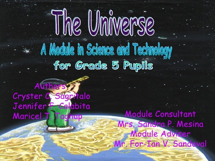 The Universe A Module in Science and Technology for Grade 5 Pupils Module Consultant Mrs. Sandra P. Mesina Module Adviser ...