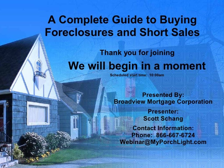 A Complete Guide to Buying Foreclosures and Short Sales Thank you for joining We will begin in a moment Scheduled start ti...