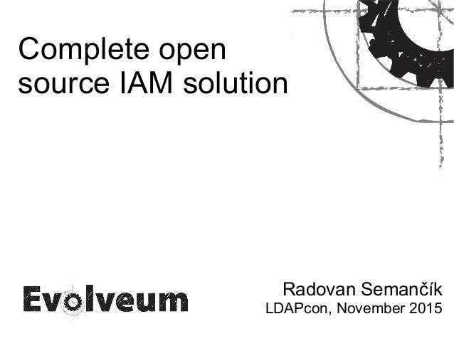 Complete open source IAM solution Radovan Semančík LDAPcon, November 2015