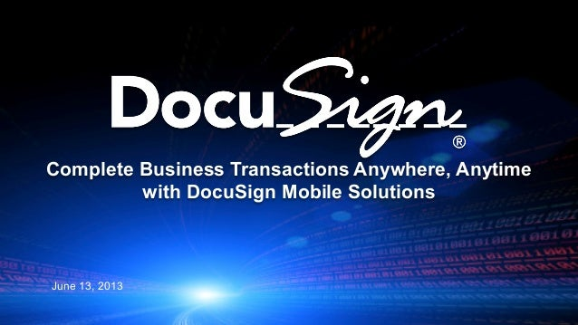 Complete Business Transactions Anywhere, Anytime with DocuSign Mobile Solutions June 13, 2013