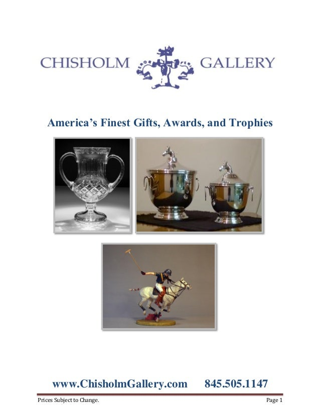 Prices Subject to Change. Page 1America's Finest Gifts, Awards, and Trophieswww.ChisholmGallery.com 845.505.1147