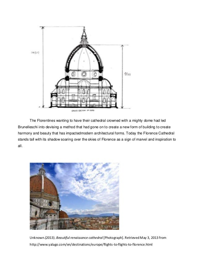 the dome of the cathedral florence essay In the florence cathedral, florence, italy, there is a cathedral church whose octagonal dome, built without the aid of scaffolding, was considered the greatest engineering feat of the early renaissance.